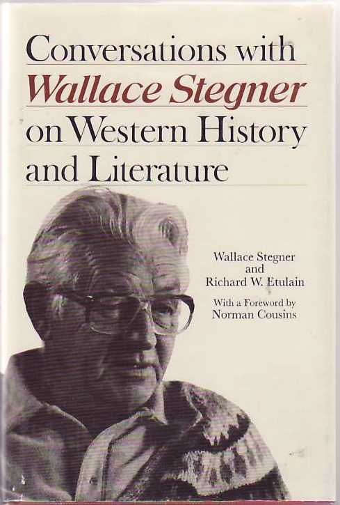Conversations with Wallace Stegner on Western History and Literature. Wallace. And ETULAIN STEGNER, Richard W.
