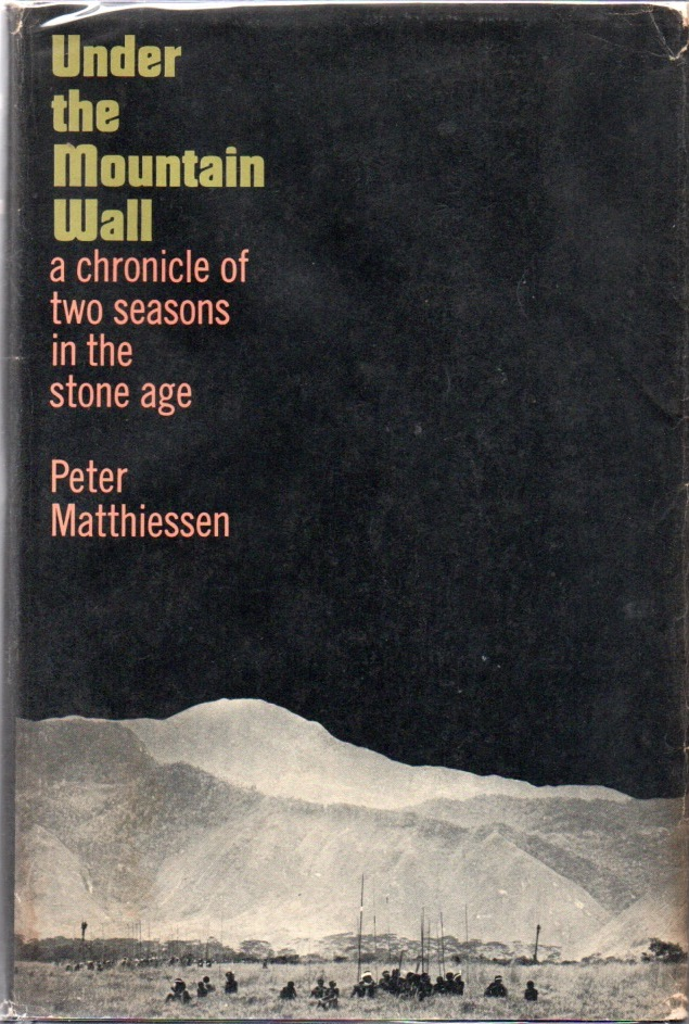 Under the Mountain Wall: A Chronicle of Two Seasons in Stone Age New Guinea. Peter MATTHIESSEN.