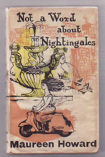 Not a Word About Nightingales. Maureen HOWARD.