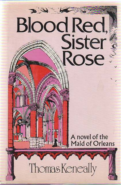 Blood Red, Sister Rose. A Novel of the Maid of Orleans. Thomas KENEALLY.