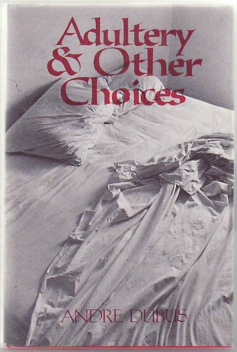 Adultery & Other Choices. Andre DUBUS.