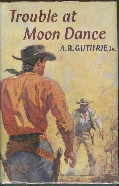 Trouble at Moon Dance. A. B. Jr GUTHRIE.
