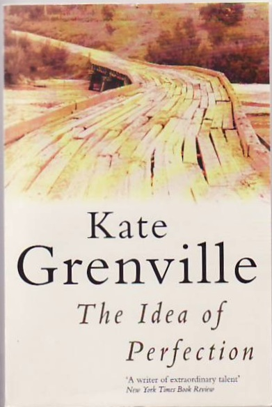 The Idea of Perfection. Kate Grenville.