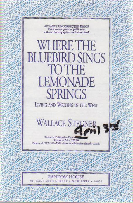 Where the Bluebird Sings to the Lemonade Springs. Living and Writing in the West. Wallace STEGNER.