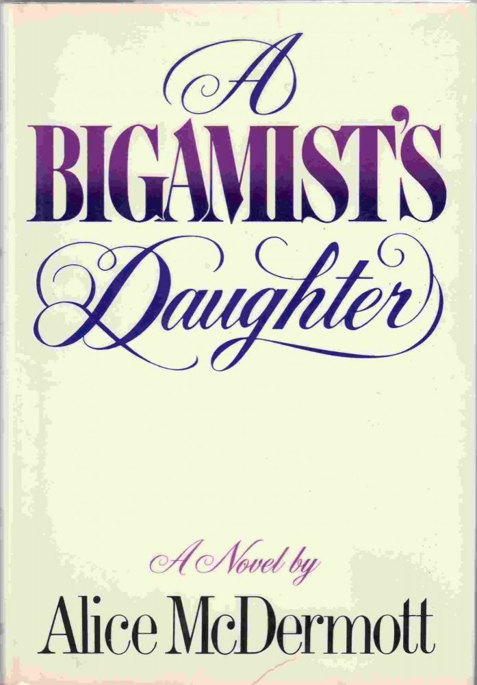 The Bigamists' Daughter. Alice McDERMOTT.