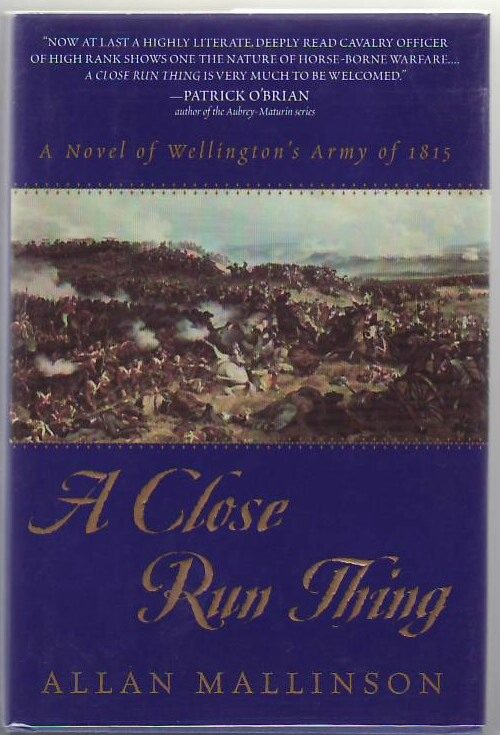 A Close Run Thing (Wellington's Infantry). Allan MALLINSON.