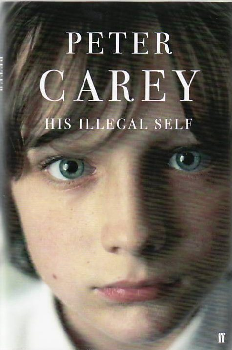 His Illegal Self. Peter CAREY.