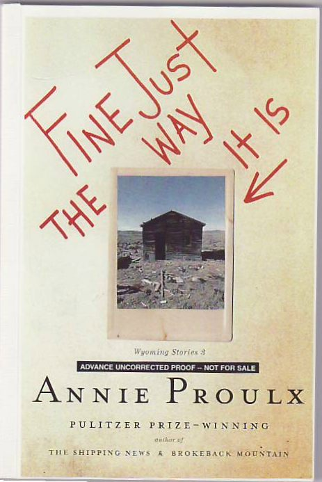 Fine Just the Way It Is: Wyoming Stories 3. Annie Proulx.