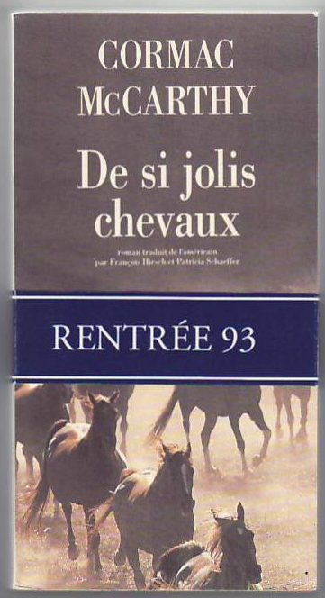 De si Jolis Chevaux (All the Pretty Horses). (Translated by Francois Hirsch and Patricia Schaeffer). Cormac MCCARTHY.