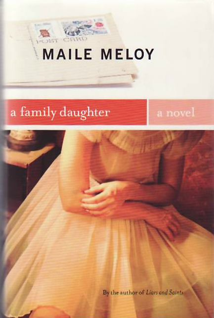 A Family Daughter : A Novel. Maile MELOY.