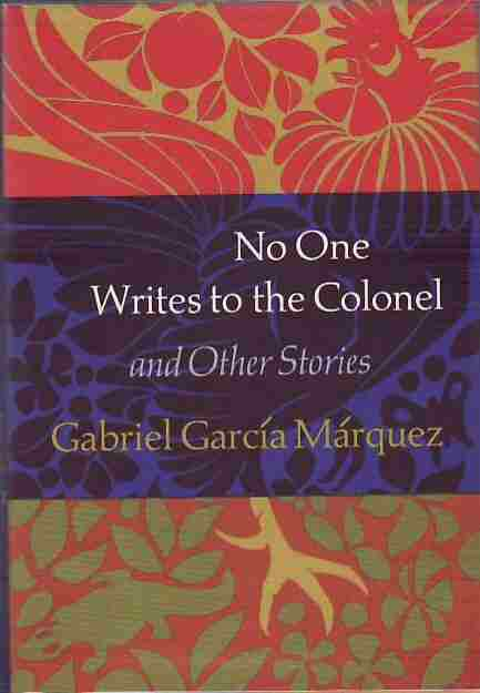 No One Writes to the Colonel., and Other Stories. Gabriel Garcia MARQUEZ.