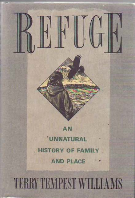 Refuge: An Unnatural History of Family and Place. Terry Tempest WILLIAMS.