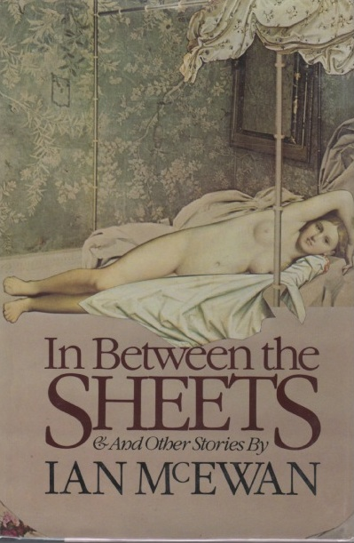 In Between the Sheets and Other Stories. Ian MCEWAN.