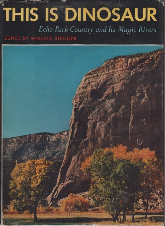 This is Dinosaur. Echo Park Country and Its Magic Rivers. Wallace STEGNER.