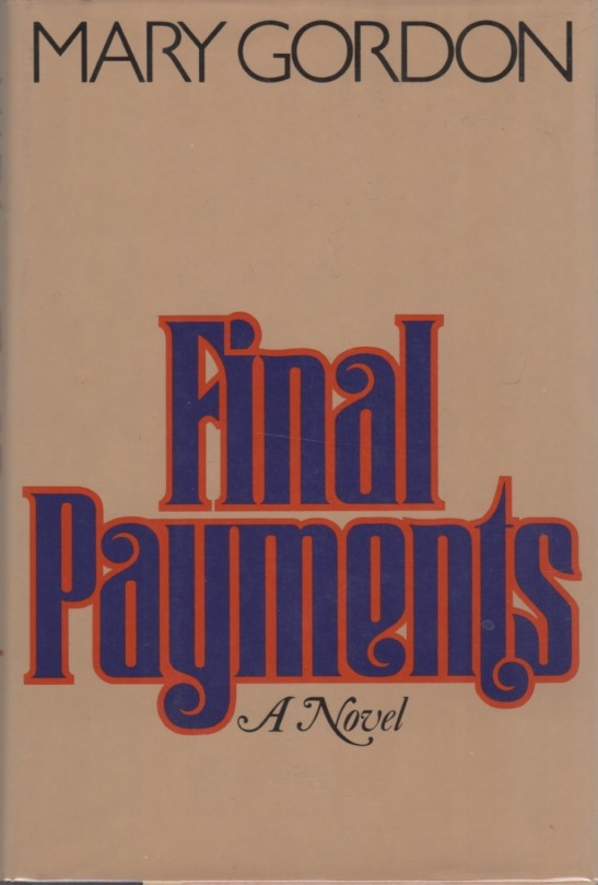 Final Payments. Mary GORDON.
