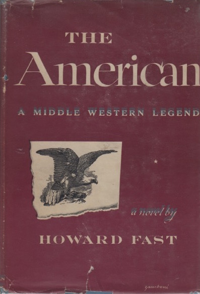 The American. A Middle Western Legend. Howard FAST.