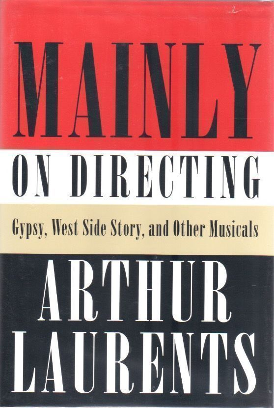 Mainly on Directing. Gypsy, West Side Story and Other Musicals. Arthur LAURENTS.