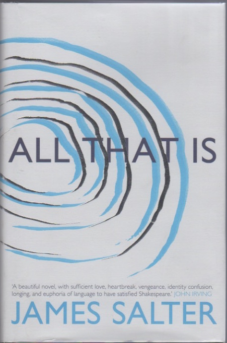 All That Is. James SALTER.