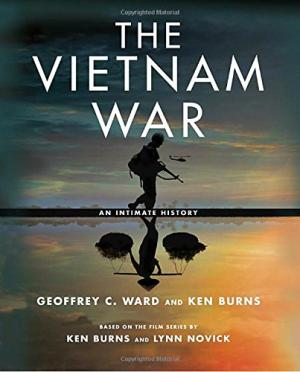 The Vietnam War. An Intimate History. Based on the Film Series by Ken Burns and Lynn Novick. Geoffrey C. WARD, KEN BURNS.