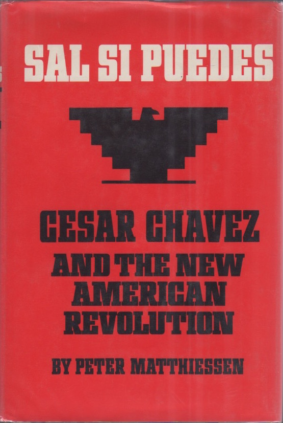 Sal Si Puedes. Caesar Chavez and the American Revolution. Peter MATTHIESSEN.