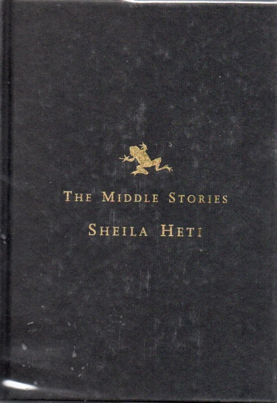 The Middle Stories. Sheila HETI.