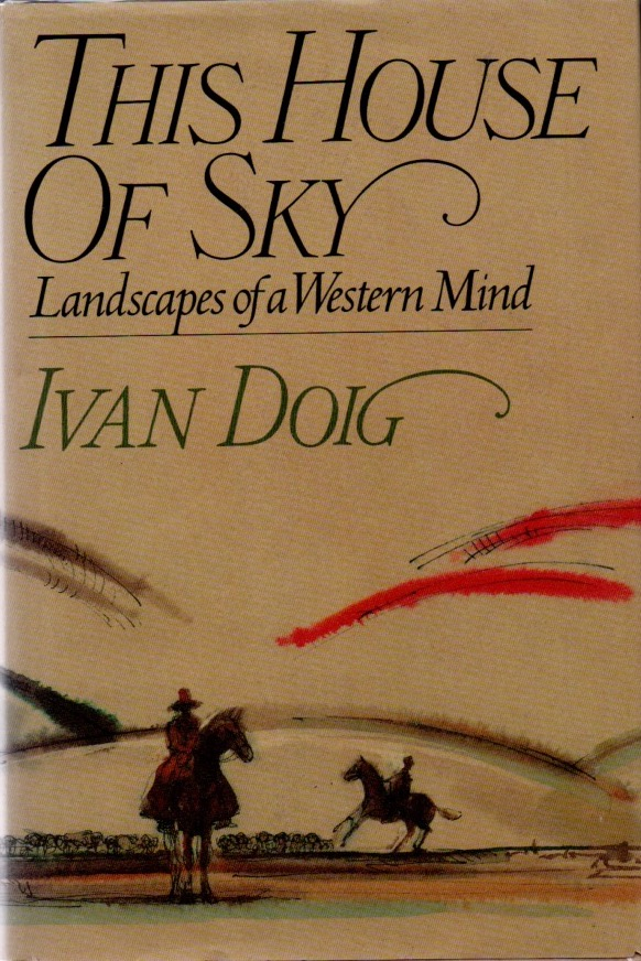 This House of Sky. Landscapes of the Western Mind. Ivan DOIG.