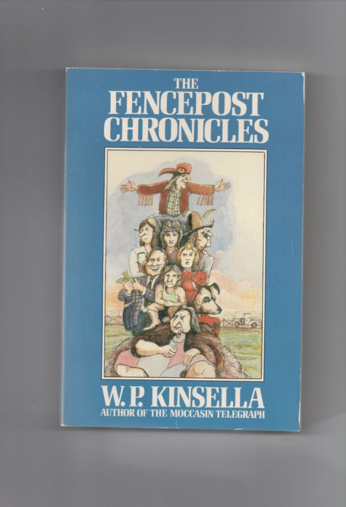 The Fencepost Chronicles. W. P. KINSELLA.