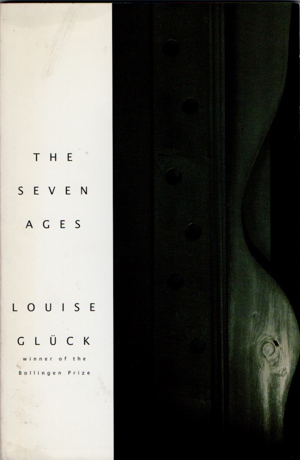 The Seven Ages. Louise GLUCK.