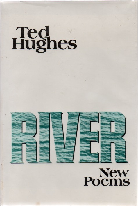 River. New Poems. Ted HUGHES.