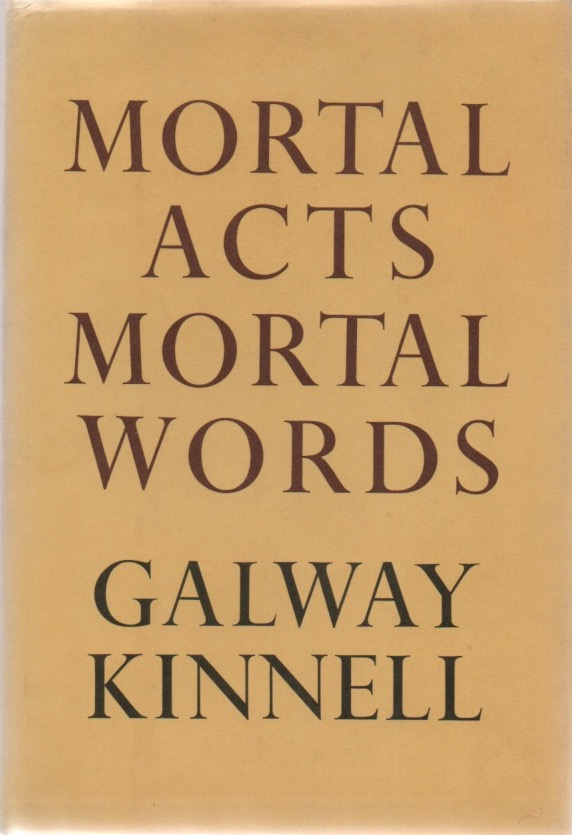 Mortal Acts Mortal Words. Galway KINNELL.
