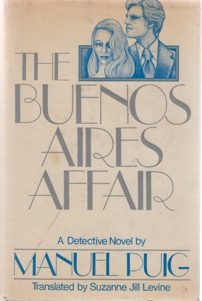 The Buenos Aires Affairs (Translated by Suzanne Jill Levine). A Detective Novel. Manuel PUIG.