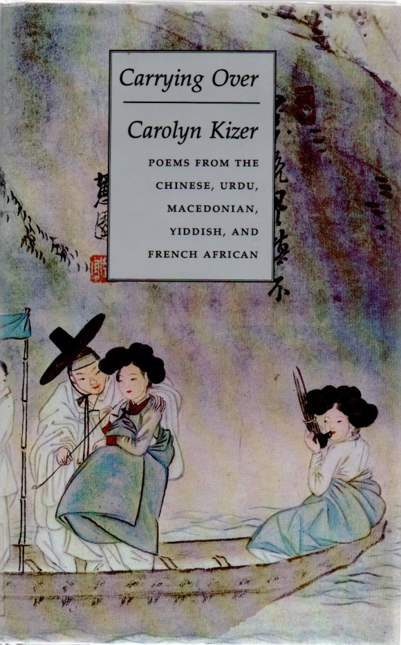 Carrying Over. Poems From the Chinese, Urdu, Macedonian, Yiddish and French African. Carolyn KIZER.