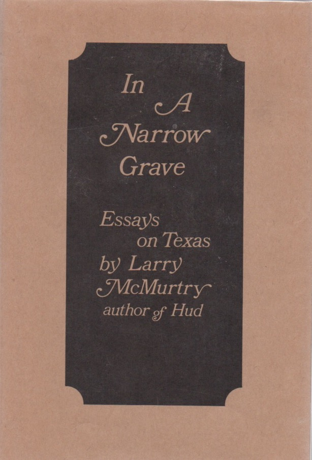 In a Narrow Grave. Essays on Texas. Larry McMURTRY.