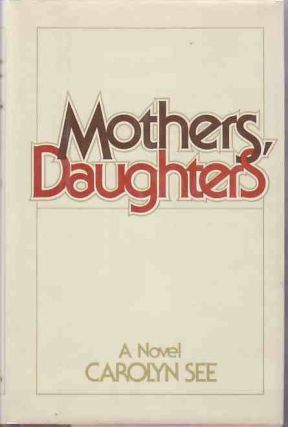 Mothers, Daughters. Carolyn SEE