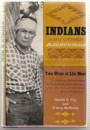 Indians and Other Americans. Harold E. FEY, D'Arcy McNickle.