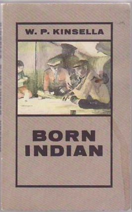 Born Indian. W. P. KINSELLA