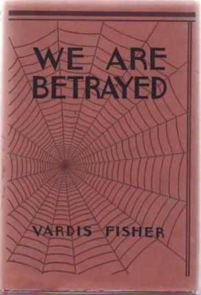 WE ARE BETRAYED. Vardis FISHER.