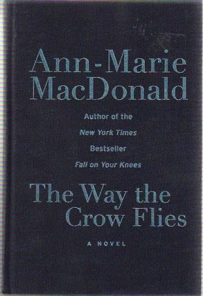 The Way the Crow Flies: A Novel. Ann-Marie MacDonald.
