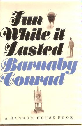 Fun While it Lasted. Barnaby CONRAD