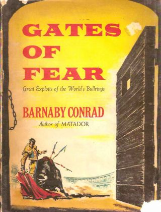Gates of Fear. Great Exploits of the World's Bullrings. Barnaby CONRAD
