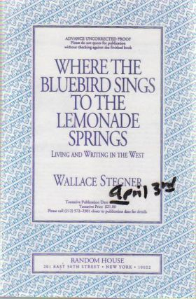 Where the Bluebird Sings to the Lemonade Springs. Living and Writing in the West. Wallace STEGNER