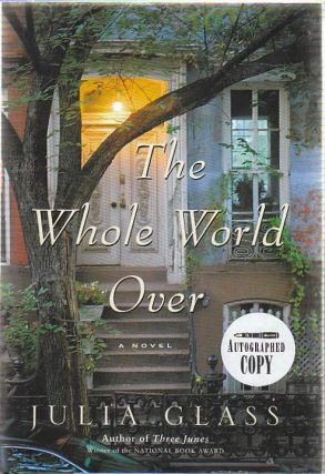 The Whole World Over : A Novel. Julia Glass