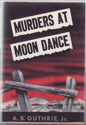 Murders at Moon Dance. A. B. Jr Guthrie.