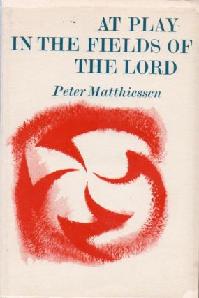 At Play in the Fields of the Lord. Peter MATTHIESSEN