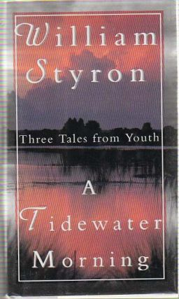 A Tidewater Morning. Three Tales from Youth. William STYRON.
