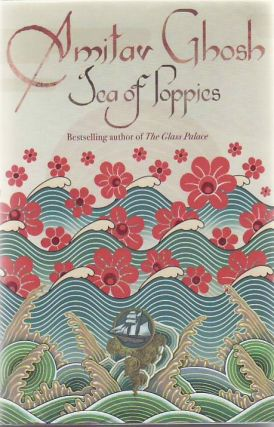 Sea of Poppies: A Novel. Amitav Ghosh