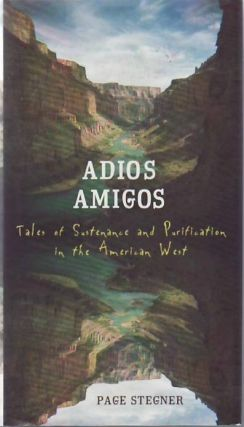 Adios Amigos: Tales of Sustenance and Purification in the American West. Page STEGNER.
