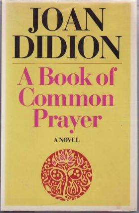 A Book of Common Prayer. Joan DIDION.