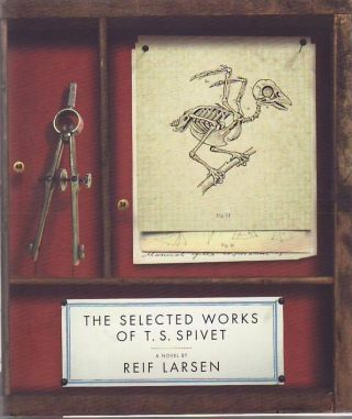 The Selected Works of T. S. Spivet. Reif LARSEN.