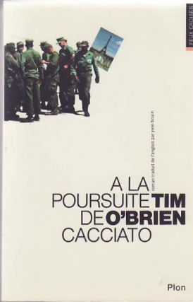 Going After Cacciato. (A La Poursuite de Cacciato.). Tim O'BRIEN